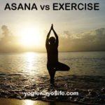 Asanas are not mere exercises. Asana vs Exercise