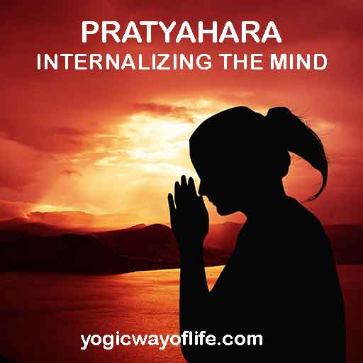 PRATYAHARA - INTERNALIZING THE MIND