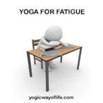 Yoga for Fatigue