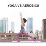 Yoga Vs Aerobics, Yoga and Aerobics